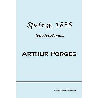 Spring 1836 Selected Poems by Porges & Arthur