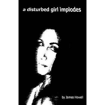 A Disturbed Girl Implodes by Howell & James