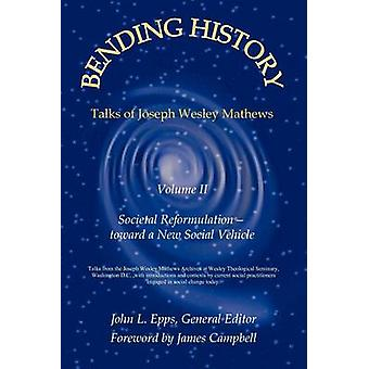 Bending History Vol II Societal ReformulationToward a New Social Vehicle by Epps & John L.