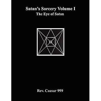 Satans Sorcery Volume I The Eye of Satan by 999 & Rev Caesar
