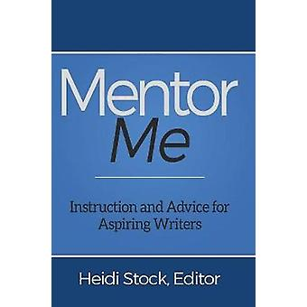 Mentor Me Instruction and Advice for Aspiring Writers by Stock & Heidi