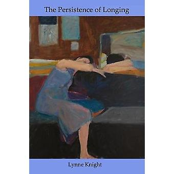 The Persistence of Longing by Knight & Lynne