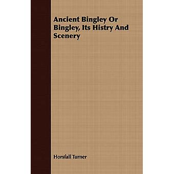 Ancient Bingley Or Bingley Its Histry And Scenery by Turner & Horsfall