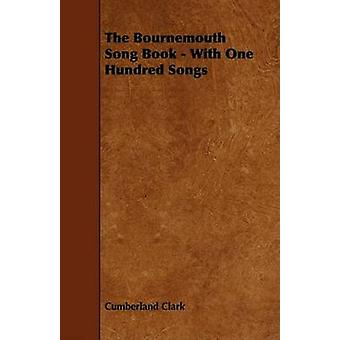 The Bournemouth Song Book  With One Hundred Songs by Clark & Cumberland