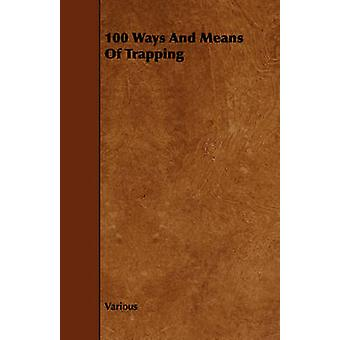 100 Ways and Means of Trapping by Various