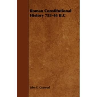 Roman Constitutional History 75344 B.C by Granrud & John E.