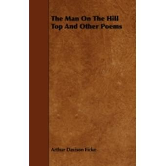 The Man on the Hill Top and Other Poems by Ficke & Arthur Davison