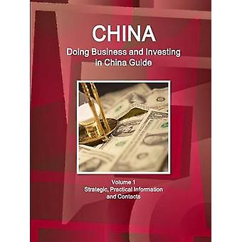 China Doing Business and Investing in China Guide Volume 1 Strategic Practical Information and Contacts by IBP & Inc.