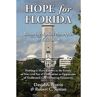 Hope for Florida Restoring Ageless Principles to Education by Sutton & Robert C