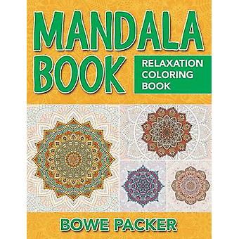Mandala Book Relaxation Coloring Book by Packer & Bowe
