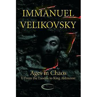 Ages in Chaos I From the Exodus to King Akhnaton by Velikovsky & Immanuel