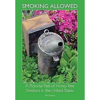 Smoking Allowed  A Pictorial Past of Honey Bee Smokers in the United States by Jackson & Paul & Etc