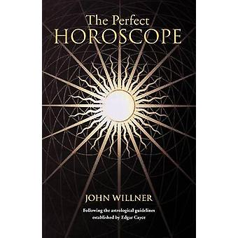 The Perfect Horoscope Following the Astrological Guidelines Established by Edgar Cayce by Willner & John