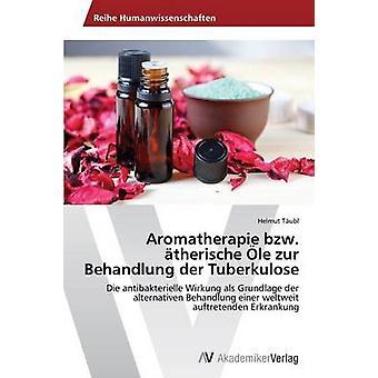 Aromatherapie Bzw. Atherische OLE Zur Behandlung Der Tuberkulose by Taubl Helmut