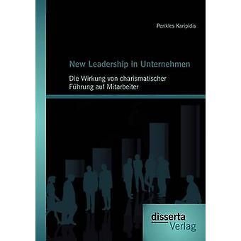 New Leadership in Unternehmen Die Wirkung von charismatischer Fhrung auf Mitarbeiter by Karipidis & Perikles