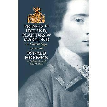 Princes of Ireland Planters of Maryland A Carroll Saga 15001782 by Hoffman & Ronald
