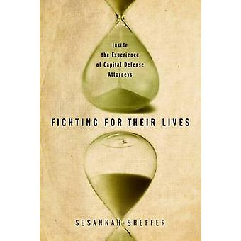 Fighting for Their Lives Inside the Experience of Capital Defense Attorneys by Sheffer & Susannah