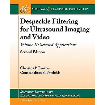 Despeckle Filtering for Ultrasound Imaging and Video Volume II Selected Applications Second Edition by Loizou & Christos P.