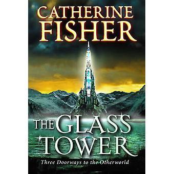 The Glass Tower - Three Doors to the Otherworld door Catherine Fisher -