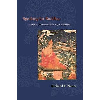 Speaking for Buddhas - Scriptural Commentary in Indian Buddhism by Ric