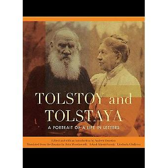 Tolstoy and Tolstaya - A Portrait of a Life in Letters by Andrew Donsk