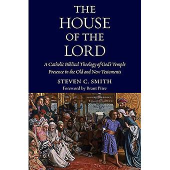The House of the Lord - A Catholic Biblical Theology of God's Temple P