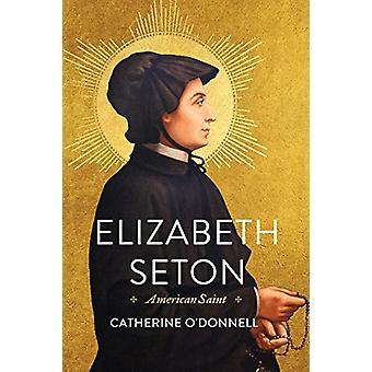 Elizabeth Seton - American Saint door Catherine O'Donnell - 978150170578
