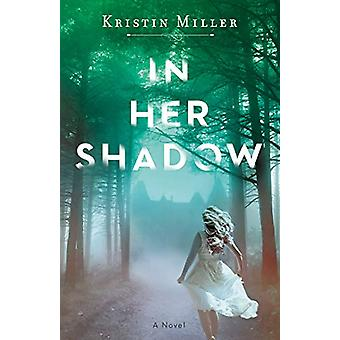 In Her Shadow - A Novel by Kristin Miller - 9781524799496 Book