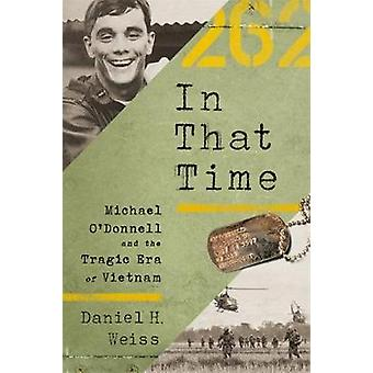 In That Time - Michael O'Donnell and the Tragic Era of Vietnam by Dani