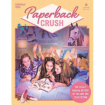 Paperback Crush - The Totally Radical History of '80s and '90s Teen Fi