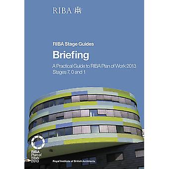 Briefing - A Practical Guide to RIBA Plan of Work 2013 Stages 7 - 0 an