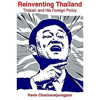Reinventing Thailand - Thaksin and His Foreign Policy by Pavin Chachav