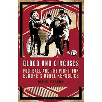 Blood and Circuses by Rob OConnor