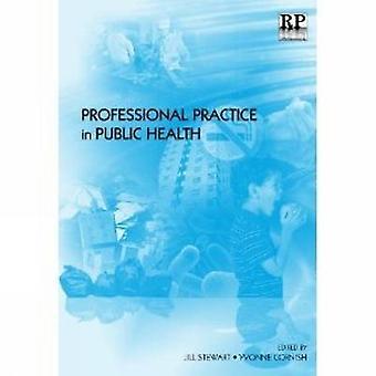 Professional Practice in Public Health by Jill Stewart - Yvonne Corni