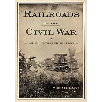 Railroads of the Civil War by Michael Leavy