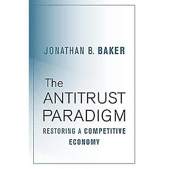 The Antitrust Paradigm - Restoring a Competitive Economy by Jonathan B