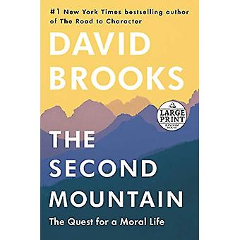 The Second Mountain - The Quest for a Moral Life by David Brooks - 978