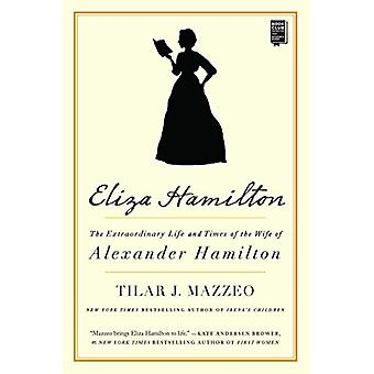 Eliza Hamilton - The Extraordinary Life and Times of the Wife of Alexa