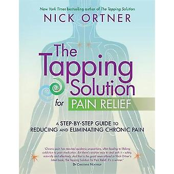 Tapping Solution for Pain Relief von Nick Ortner