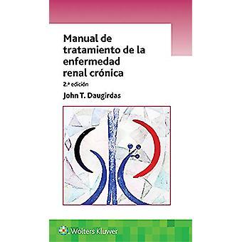 Manual de tratamiento de la enfermedad renal cronica by Dr. John T. D