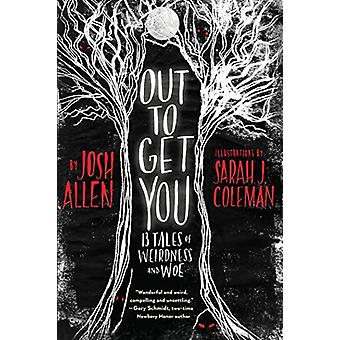 Out to Get You - 13 Tales of Weirdness and Woe by Josh Allen - 9780823