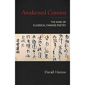 Awakened Cosmos - The Mind of Classical Chinese Poetry by David Hinton