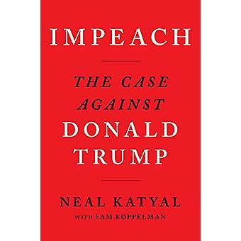 Impeach - The Case Against Donald Trump by Neal Katyal - 9781838852122
