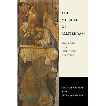 The Miracle of Amsterdam: Biography of a Contested Devotion