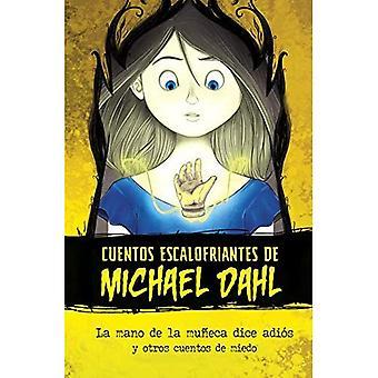 La Mano de la Muneca Dice� Adios: Y Otros Cuentos de� Miedo (Cuentos Escalofriantes de Michael Dahl)