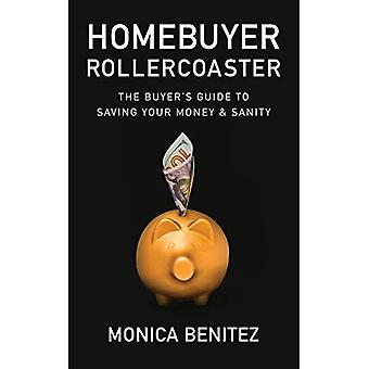 Homebuyer Rollercoaster: The Buyer's Guide to Saving Your Money & Sanity