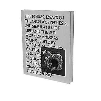 Andreas Grenier: Life Forms: Essays on the Display, Synthesis and Simulation of Life and the� Artwork of Andreas Greiner