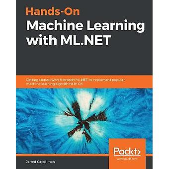 Hands-On Machine Learning with ML.NET - Getting started with Microsoft