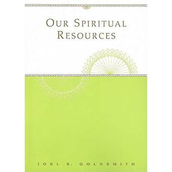 Our Spiritual Resources - The 1960 Letters by Joel S. Goldsmith - 9781