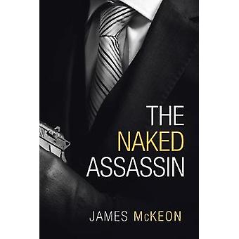 The Naked Assassin by James McKeon - 9781984592637 Book
